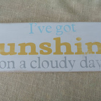I've got sunshine on a cloudy day wooden painted sign lyrics from my girl painted sign sunshine sign