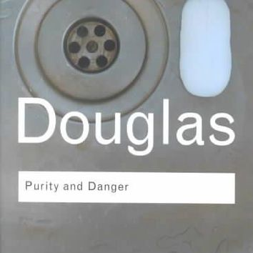 Purity and Danger: An Analysis of Concept of Pollution and Taboo (Routledge Classics)
