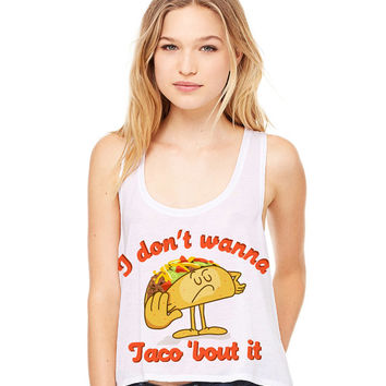 White Cropped Tank Top - I Don't Wanna Taco 'Bout It - Summer Outfit Spring Food Pun Funny
