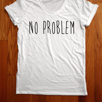 no problem Women Tee shirt loose neck made in usa
