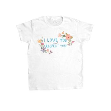 I Love You and I Respect You -- Women's T-Shirt