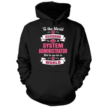 My Husband Is A System Administrator, He Is My World - Hoodie