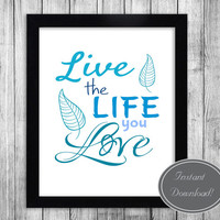 Inspirational Wall Art Printables, Home Office Decor 'Live the life you love' Blue Teal Typography, Gift idea, Downloadable 8x10