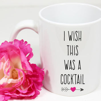 "Cute ""I wish this was a cocktail"" Coffee Mug - Tea cup - wedding gift - Shower gift - coffee cup - cute gift - birthday present - kate spade"