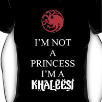 Game of Thrones - I'm not a princess, I'm a Khaleesi Women's T-Shirt