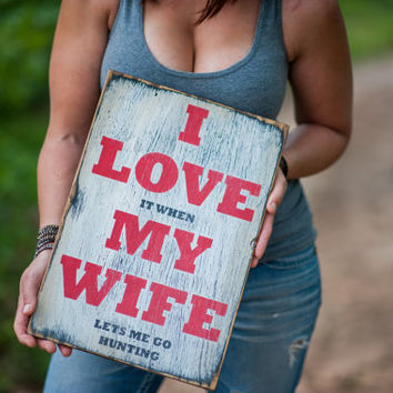 I love it when my wife lets me go hunting funny signs cabin mother's day garage man cave sayings gone hunting quotes wooden sign gun shoot