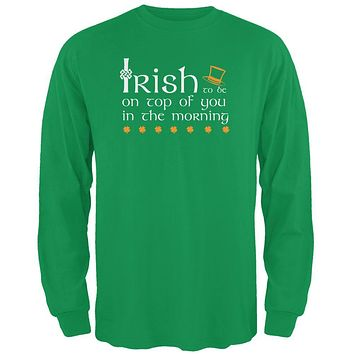 St. Patrick's Day Irish Top Of The Morning Funny Pun Mens Long Sleeve T Shirt