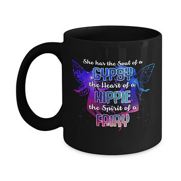 She Has The Soul Of Gypsy Heart Of A Hippie Spirit Of Fairy Mug