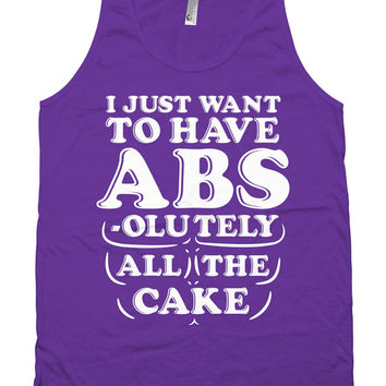 Funny Gym Tank I Just Want To Have Abs-olutely All The Cake American Apparel Tank Cake Clothing Exercise Tops Cake Lover Womens Tanks WT-84