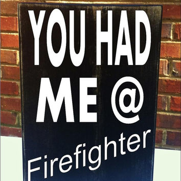 You had me at Firefighter  Distressed Mini Sign Wood Block For office or home decor gift