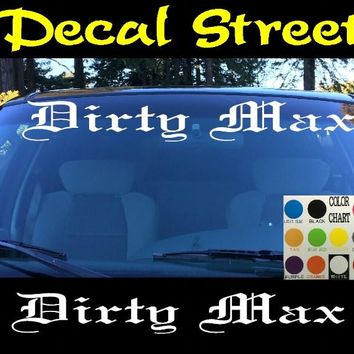 Dirty Max Windshield Visor Die Cut Vinyl Decal Sticker Diesel Old English Lettering
