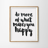Quote Print - Do more of what makes you happy Poster. Black and White. Minimal. Handmade Font. Chic. Home Decor. Motivational. Inspirational