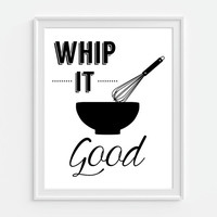 Whip It Good - Kitchen Art, Whisk, Bowl, Quote Poster 5x7, 8X10, 11x14 Black & White Typography Funny Print Wall Art, Wall Decor