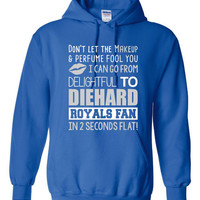 Don't Let the Makeup And Perfume Fool You KC Royals Fan Baseball Hoodie Fun Hoodie Royals Baseball Fans