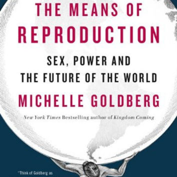 The Means of Reproduction: Sex, Power, and the Future of the World by Michelle Goldberg (Bargain Books)