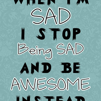When I'm Sad I stop Being Sad And Be Awesome Instead - Barney Stinson Quote - DIGITAL DOWNLOAD, Printable Graphics, Typography Wall Art