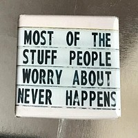 Most of the Stuff People Worry About Never Happens Fridge Magnet