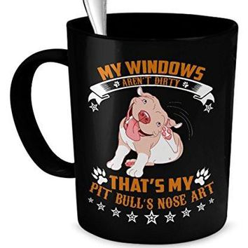 Funny Dog Mug - My windows aren't dirty - that's my Pit Bull's nose Art