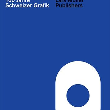 100 Years of Swiss Graphic Design — Lars Müller Publishers
