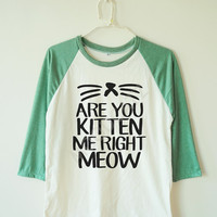 Are you kitten me right meow shirt cat shirt funny shirt animal shirt baseball tee baseball shirt 3/4 long sleeve women tshirt men tshirt