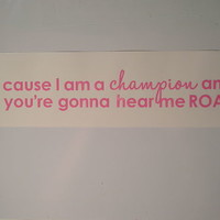 ROAR decal -  Katy Perry i am a champion you're gonna hear me roar Car Window