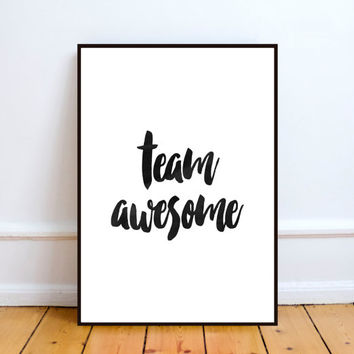 "Printable art""Team awesome""Inspirational print,Tipography quote,Home decor,Wall decor,Word art,Motivational poster,Inspirational poster"