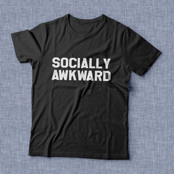 Socially awkward TShirt Unisex womens gifts girls tumblr funny slogan fangirl teens teenager friends girlfriend cute tshirts for girls