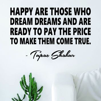 Tupac Happy Are Those Who Dream Version 101 Quote Wall Decal Sticker Room Art Vinyl Rap Hip Hop Lyrics Music Inspirational 2pac Shakur Thug Life