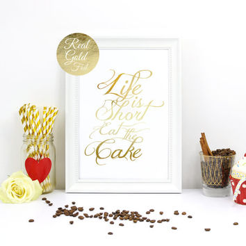 Life Is Short Eat The Cake Print, Funny Print, Inspirational Art, Gold Home Decor, Gold Foil, Funny Wall Art, Bedroom Poster, Office print