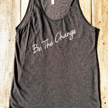 Be The Change.  It starts with one person. - American Apparel Tank