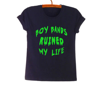 Boy bands ruined my life TShirt Fashion Funny Saying Tumblr Womens Girls Mens Black Tops Band Merch Teens Student High School Gifts Clothes