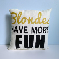 Blondes Have More Fun Pillow FREE SHIPPING