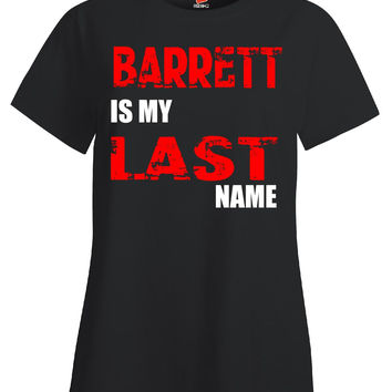 BARRETT Is My Last Name v1 - Ladies T Shirt