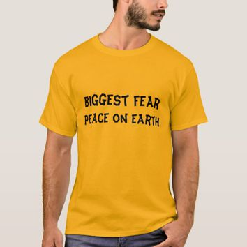 Biggest Fear: Peace on Earth T-Shirt