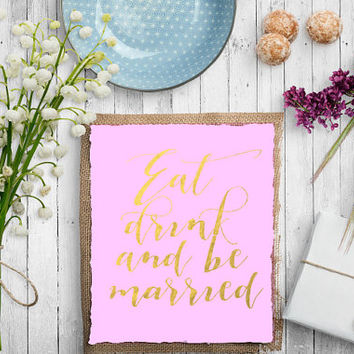 Eat, Drink, & Be Married Sign for Weddings and Parties Typography Print Word Art Inspirational Quote Gold And Pink Poster INSTANT DOWNLOAD