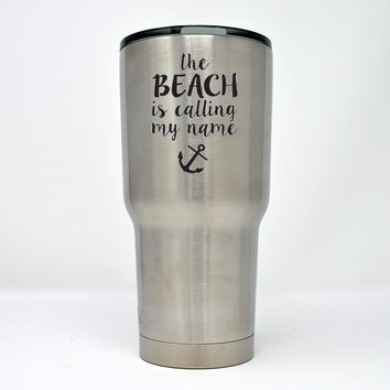 The beach is calling my name - Laser Engraved 30 0z. Tumbler