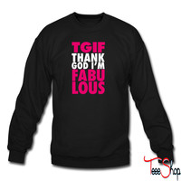 TGIF Thank God I'm Fabulous 3 sweatshirt