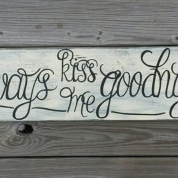 Always Kiss Me Goodnight Distressed Reclaimed Wood Hand Painted Sign Brown, Cream Gifts for Her