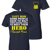 "Navy Mom T-Shirt ""Some People Have To Wait Their Entire Lives To Meet Their Hero"" ""I Raised Mine"" Navy Mom Navy Sister Navy Fiance"