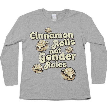 Cinnamon Rolls Not Gender Rolls -- Women's Long-Sleeve
