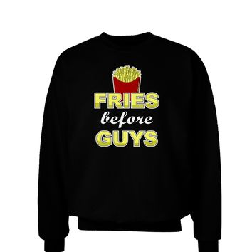 Fries Before Guys Adult Dark Sweatshirt by TooLoud