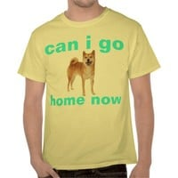 shibe can i go home now shirt from Zazzle.com