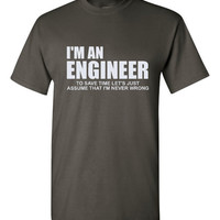I'm An Engineer To Save Time Let's Just Assume I'm Always Never Wrong T Shirt Engineering Shirt
