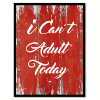 I Can't Adult Today Quote Saying Canvas Print with Picture Frame
