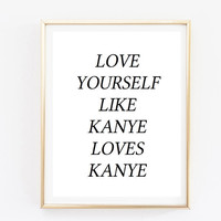 love yourself like kanye loves kanye quote Typographic Print dorm room decor teen room boho hispter framed quotes tumblr room decor funny