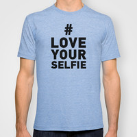 Love your selfie T-shirt by Deadly Designer