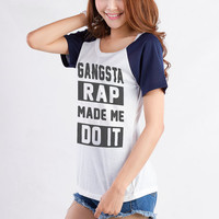 Gangsta rap made me do it T Shirt Womens Graphic Tee T Shirt Teenager College Student Cute Cool Hip Hop Fresh Gifts Rapper Birthday Blogger