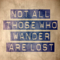 Not all those who wander are lost  Typography Art by MursBlanc