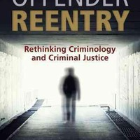 Offender Reentry: Rethinking Criminology and Criminal Justice