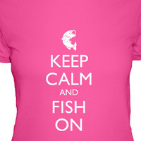 T Shirt - Fishing Shirt - Keep Calm and Fish On - Keep Calm and Carry On - 4 Colors - Womens Cotton Shirt - S, M, L, XL - Gift Friendly